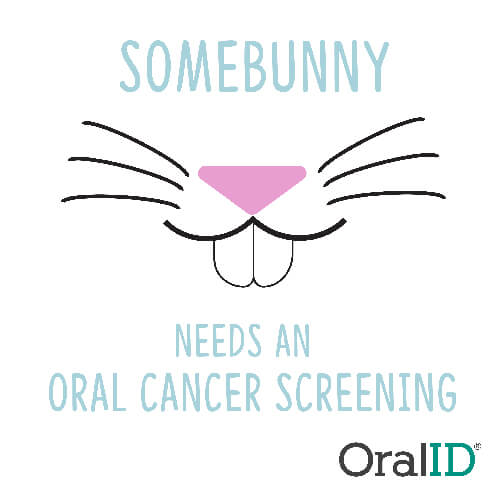 Somebunny needs an oral cancer screening! OralID